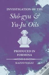 Investigation Of The Shô-Gyu And Yu-Ju Oils Produced In Formosa
