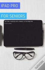 Ipad Pro For Seniors: Getting Started Wi