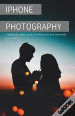 Iphone Photography: A Ridiculously Simpl