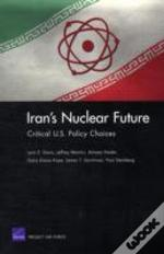 Iran'S Nuclear Future: Critical U.S. Policy Choices