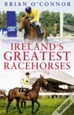 Ireland'S Greatest Racehorses