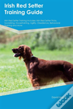 Irish Red Setter Training Guide Irish Red Setter Training Includes