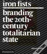 Iron Fists, Branding The 20th-Century Totalitarian State