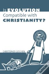 Is Evolution Compatible With Christianity?