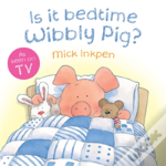 Is It Bedtime Wibbly Pig?
