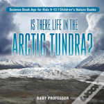 Is There Life In The Arctic Tundra? Science Book Age For Kids 9-12 - Children'S Nature Books