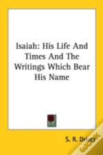 Isaiah: His Life And Times And The Writi
