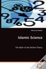 Islamic Science - The Myth Of The Decline Theory