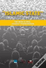 Islamic State - The New Global Jihadist Phenomenon