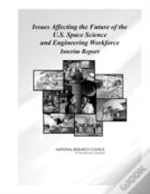 Issues Affecting The Future Of The U.S. Space Science And Engineering Workforce