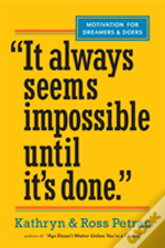 'It Always Seems Impossible Until It'S Done.' : Motivation For Dreamers & Doers