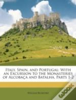 Italy, Spain, And Portugal: With An Excu