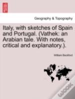 Italy, With Sketches Of Spain And Portugal. (Vathek: An Arabian Tale. With Notes, Critical And Explanatory.).