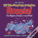 It'Ll Take Many Days To Explore Russia! The Biggest Country In The World! Geography Book For Children - Children'S Travel Books