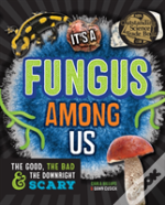 It'S A Fungus Among Us