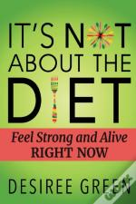 It'S Not About The Diet: Feel Strong And