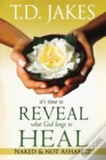 It'S Time To Reveal What God Longs To Heal