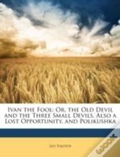 Ivan The Fool: Or, The Old Devil And The