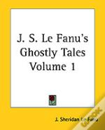 J. S. Le Fanu'S Ghostly Tales Volume 1