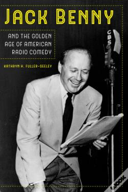 Wook.pt - Jack Benny And The Golden Age Of American Radio Comedy