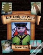 Jack Eagle The Pirate And Other Mysterious Tales