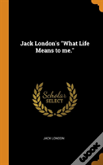 Jack London'S 'What Life Means To Me.'