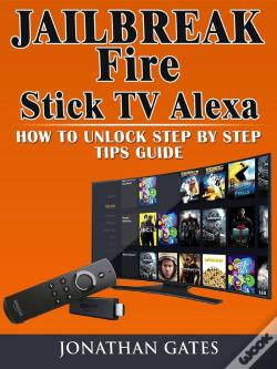 Wook.pt - Jailbreak Fire Stick Tv Alexa How To Unlock Step By Step Tips Guide