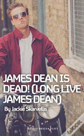 James Dean Is Dead! (Long Live James Dean)