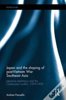 Japan And The Shaping Of Post-Vietnam War Southeast Asia