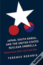 Japan, South Korea, And The United States Nuclear Umbrella