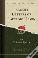 Japanese Letters Of Lafcadio Hearn (Classic Reprint)