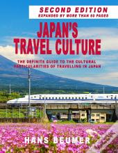 Japans Travel Culture  Second Edition: The Definite Guide To The Cultural Particularities Of Travelling In Japan