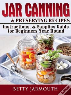 Wook.pt - Jar Canning And Preserving Recipes, Instructions, & Supplies Guide For Beginners Year Round