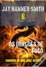 Jay Hammer-Smith 08 - Os Dragões De Fogo