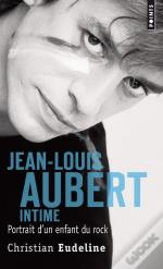 Jean-Louis Aubert Intime ; Portrait D'Un Enfant Du Rock