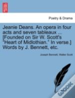 Jeanie Deans. An Opera In Four Acts And Seven Tableaux ... (Founded On Sir W. Scott'S 'Heart Of Midlothian.' In Verse.) Words By J. Bennett, Etc.