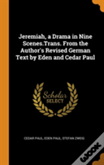 Jeremiah, A Drama In Nine Scenes.Trans. From The Author'S Revised German Text By Eden And Cedar Paul