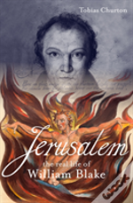 Jerusalem: The Real Life Of William Blake