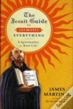 Jesuit Guide To Almost Everything A Spir
