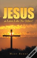 Jesus, A Love Like No Other!