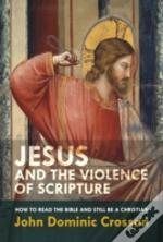 Jesus And The Violence Of Scripture