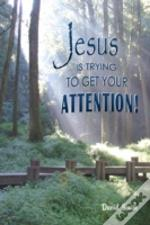 Jesus Is Trying To Get Your Attention