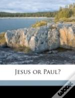 Jesus Or Paul?