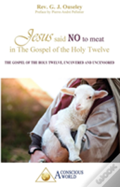 Jesus Said No To Meat In The Gospel Of The Holy Twelve