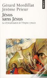 Jésus Sans Jésus ; La Christianisation De L'Empire Romain
