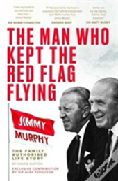 Jimmy Murphy; The Man Who Kept The Red F