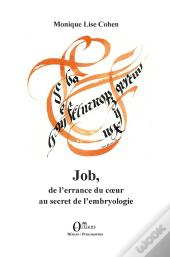 Job, De L'Errance Du Coeur Au Secret De L'Embryologie
