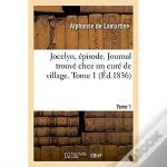 Jocelyn, Episode. Journal Trouve Chez Un Cure De Village. Tome 1