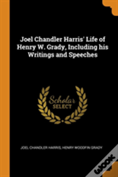 Joel Chandler Harris' Life Of Henry W. Grady, Including His Writings And Speeches