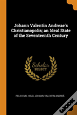 Johann Valentin Andreae'S Christianopolis; An Ideal State Of The Seventeenth Century